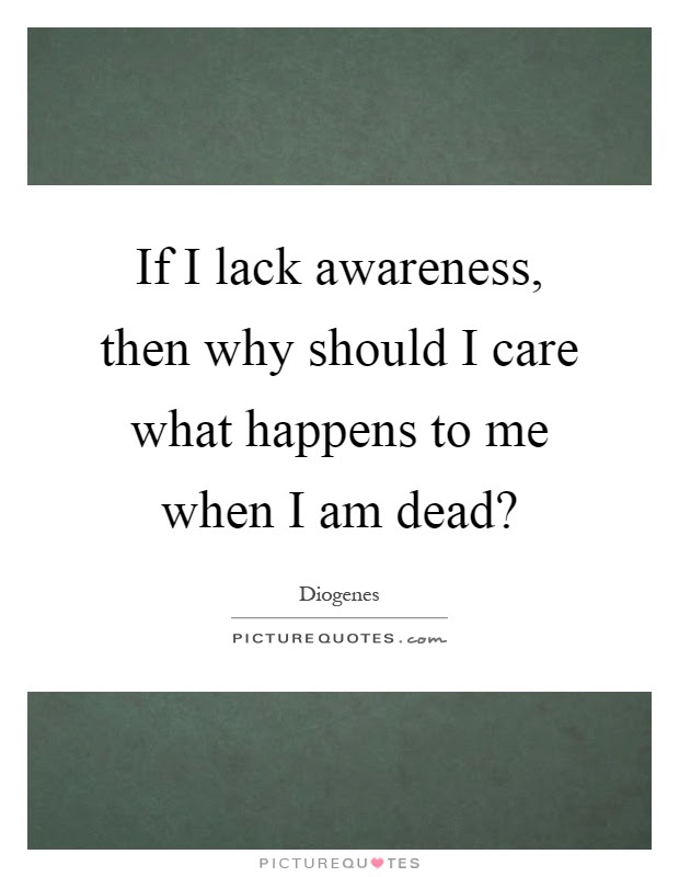 If I Lack Awareness Then Why Should I Care What Happens To Me