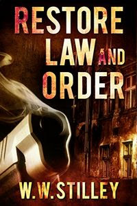 Restore Law and Order by W. W. Stilley