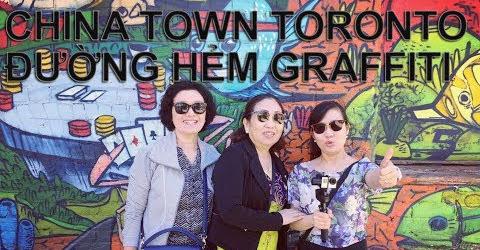 Cuộc sống Toronto - Tham quan phố Tàu China Town ở Toronto và đường hẻm Graffiti