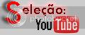Seleção: YouTube !