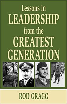 Lessons in Leadership From the Greatest Generation