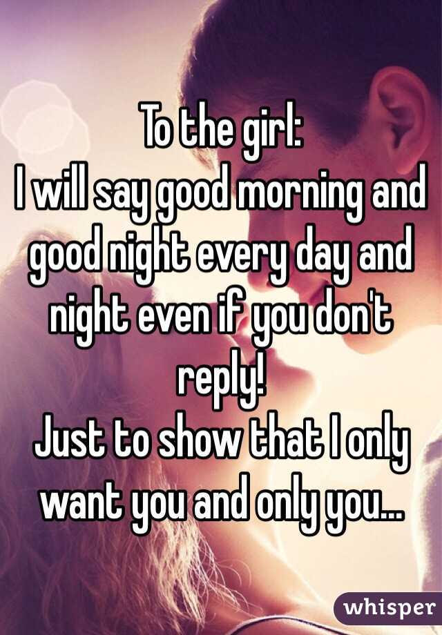 To The Girl I Will Say Good Morning And Good Night Every Day And