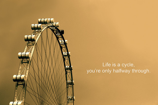 Life Is A Cycleyoure Only Halfway Through Life Quote