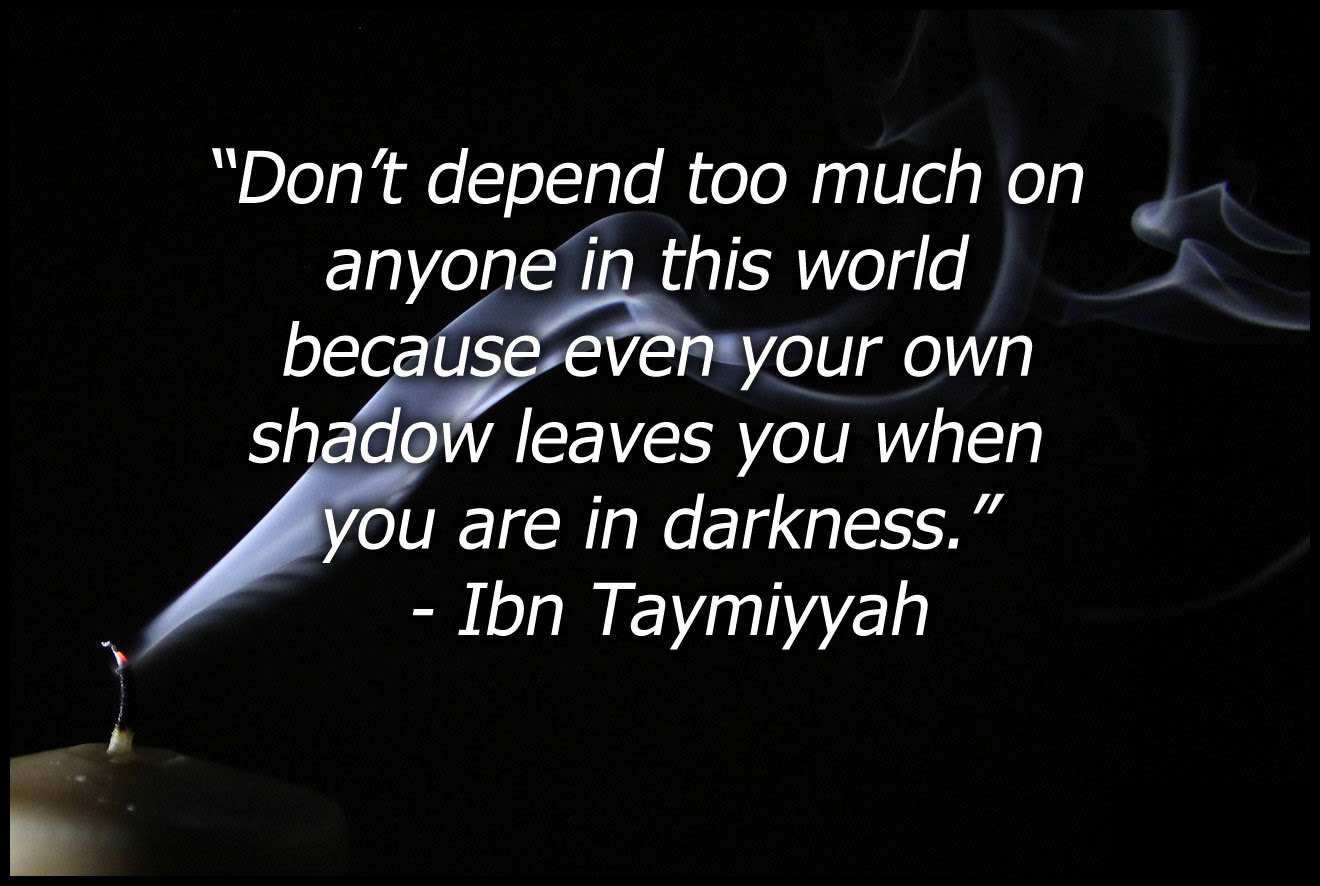 Dont Depend Too Much On Anyone Ibn Taymiyyah Live By Quotes