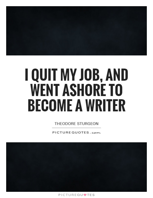 I Quit My Job And Went Ashore To Become A Writer Picture Quotes