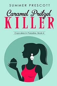 Caramel Pretzel Killer by Summer Prescott