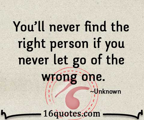 Youll Never Find The Right Person If You Never Let Go Of The Wrong One
