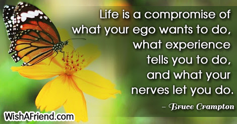 Bruce Crampton Quote Life Is A Compromise Of What Your Ego Wants To