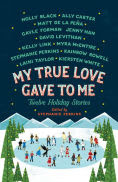 Title: My True Love Gave to Me: Twelve Holiday Stories, Author: Holly Black