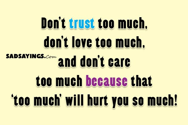 Dont Trust Too Much Dont Love Too Much And Dont Care Too Sad