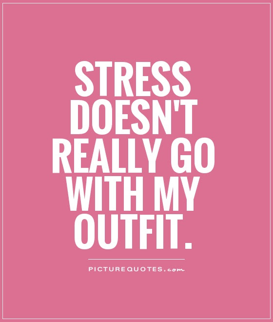 Stress Doesnt Really Go With My Outfit Picture Quotes