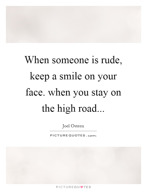 When Someone Is Rude Keep A Smile On Your Face When You Stay