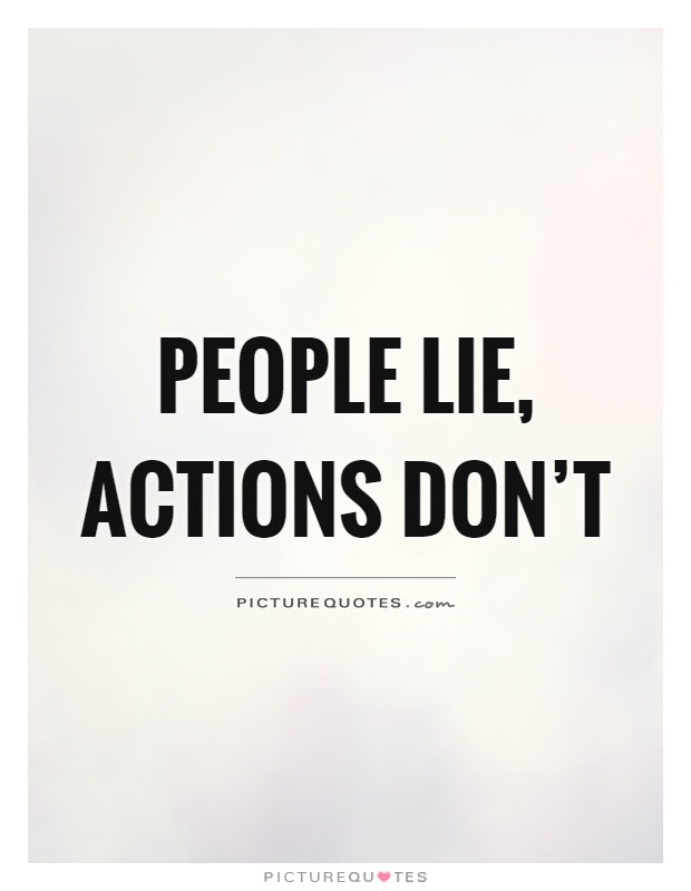 People Lie Actions Dont Picture Quotes