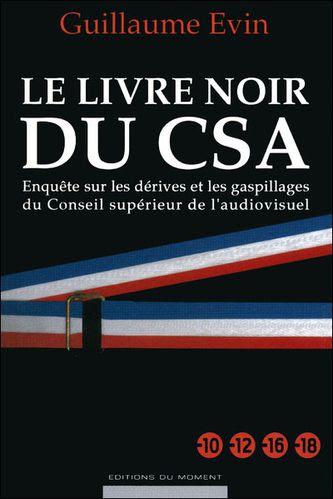 """Résultat de recherche d'images pour """"Le Livre noir du CSA : enquête sur les dérives et gaspillages du Conseil supérieur de l'Audiovisuel ("""""""