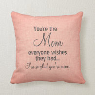 You're the Mom Everyone Wishes Quote Pillows