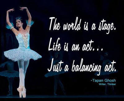 Life Quote The World Is A Stage Life Is An Act Just A Balancing