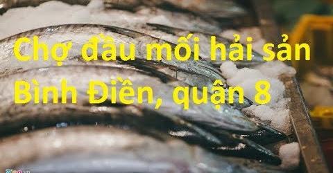 Chợ đầu mối hải sản Bình Điền, quận 8 **NEW**