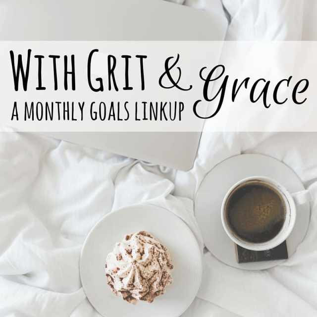 With Grit and Grace. A Monthly Goals Linkup.