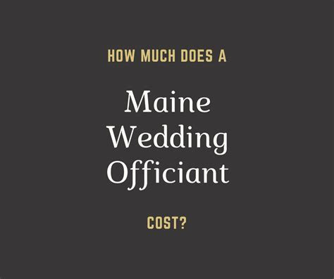 How much does a Maine wedding officiant cost? ?a sweet start