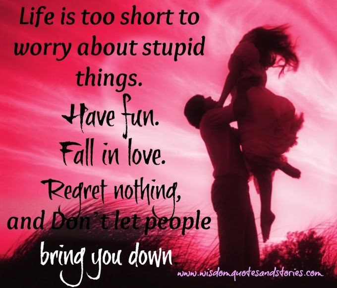 Life Is Too Short To Worry Wisdom Quotes Stories