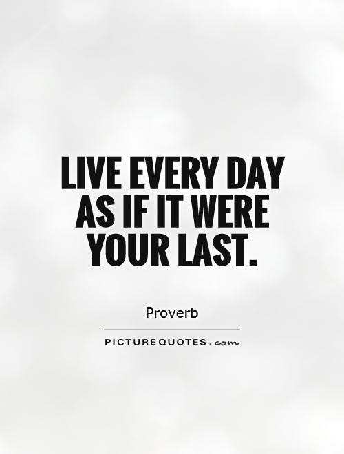 Live Every Day Quotes Sayings Live Every Day Picture Quotes