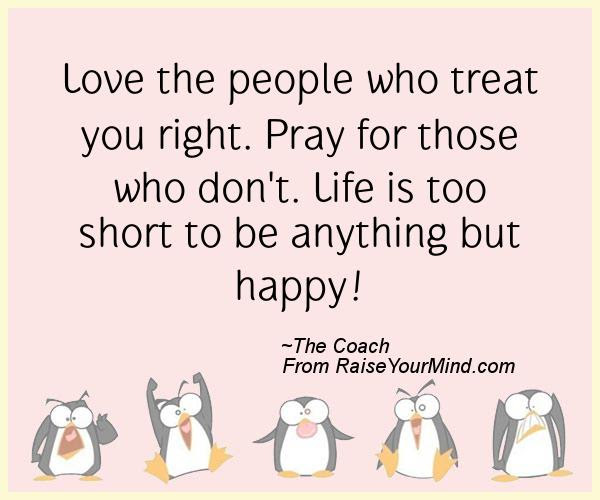 Happiness Quotes Love The People Who Treat You Right Pray For