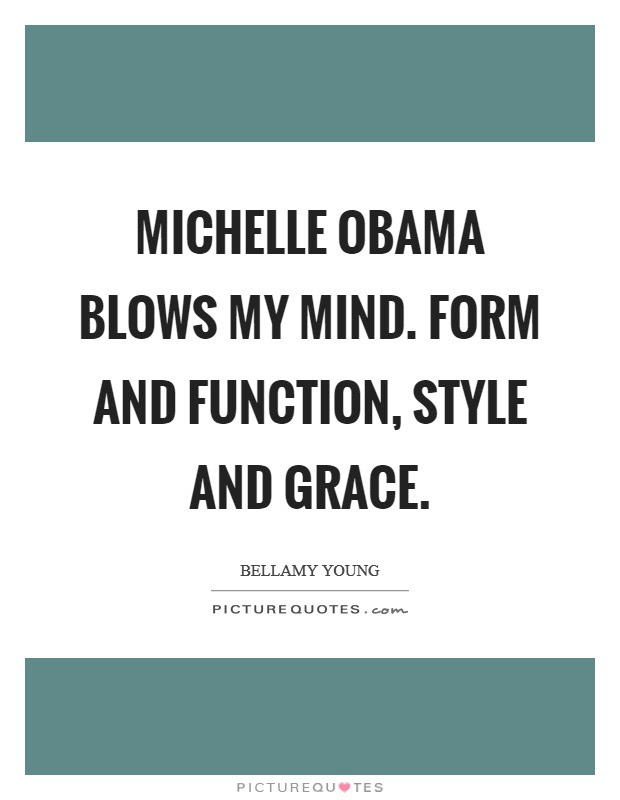 Michelle Obama Blows My Mind Form And Function Style And Grace