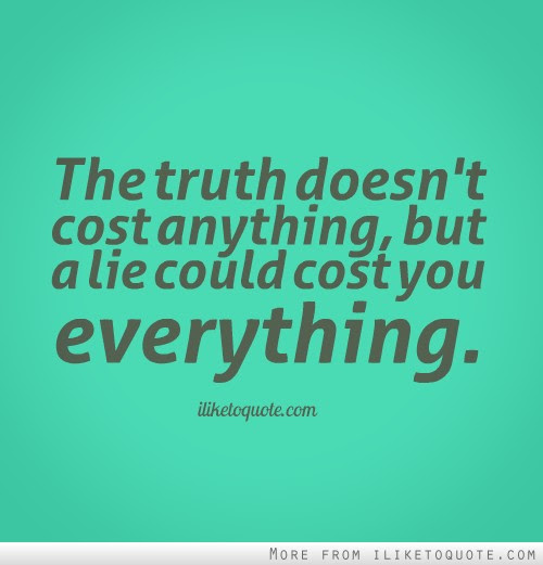 The Truth Doesnt Cost Anything But A Lie Could Cost You Everything