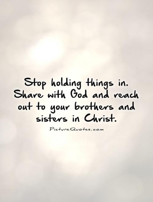 Stop Holding Things In Share With God And Reach Out To Your