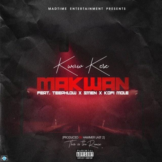 Kwaw Kese - Makwan Ft. Teephlow X Smen X Kofi Mole