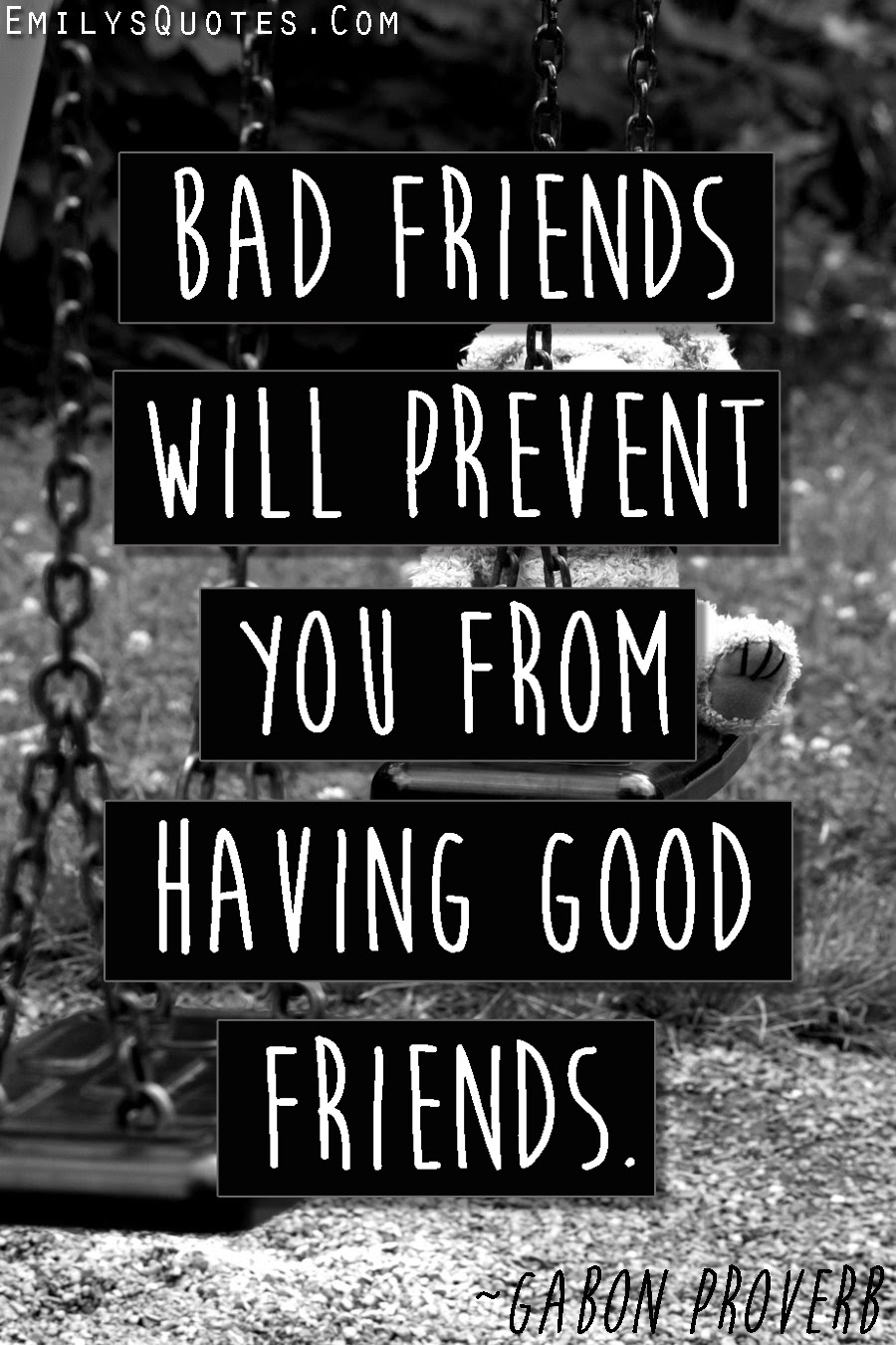 Bad Friends Will Prevent You From Having Good Friends Popular