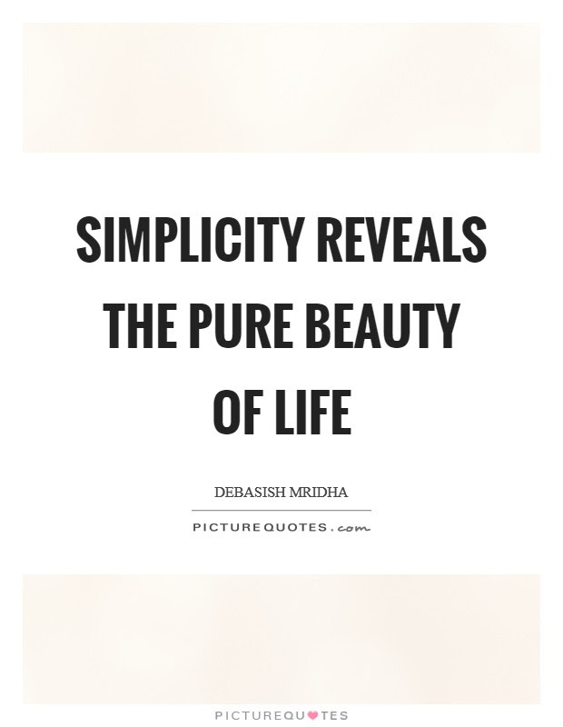 Simplicity Reveals The Pure Beauty Of Life Picture Quotes