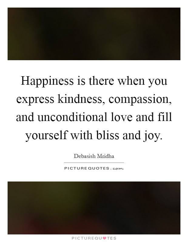 Happiness Is There When You Express Kindness Compassion And