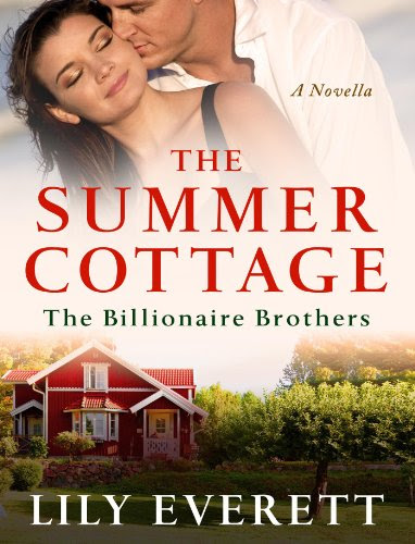 The Summer Cottage: The Billionaire Brothers by Lily Everett