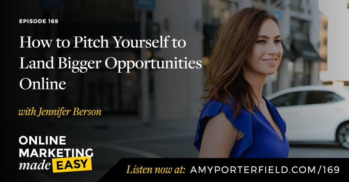 How To Pitch Yourself To Land Bigger Opportunities Online with Jennifer Berson for Amy Porterfield