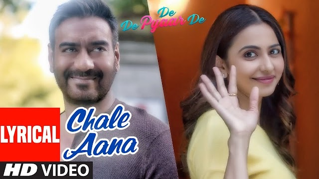 Chale Aana Lyrics in Hindi - De De Pyaar De