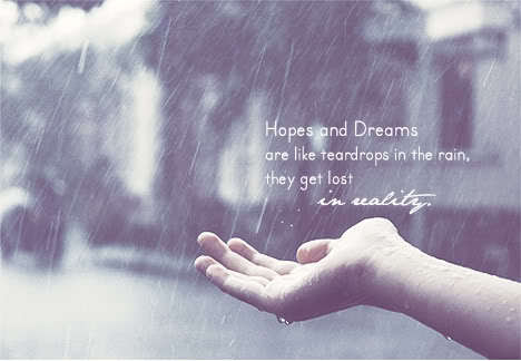 Hopes And Dreams Are Like Teardrops In The Rainthey Get Lost In