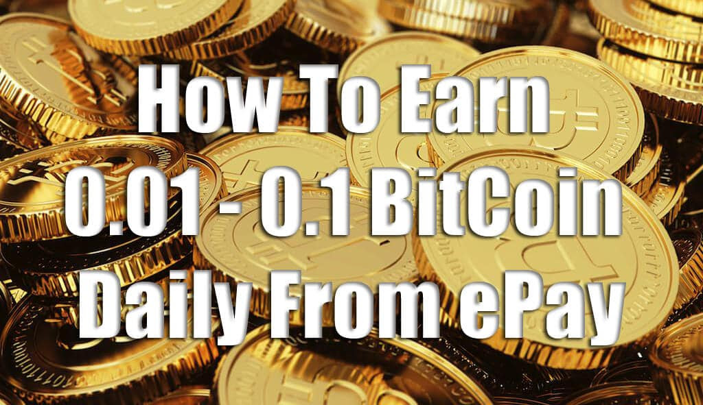 How To Earn 0 01 To 0 1 Bitcoin Daily From Epay Site Trick Xpert -