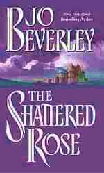The Shattered Rose copyright by Jo Beverley