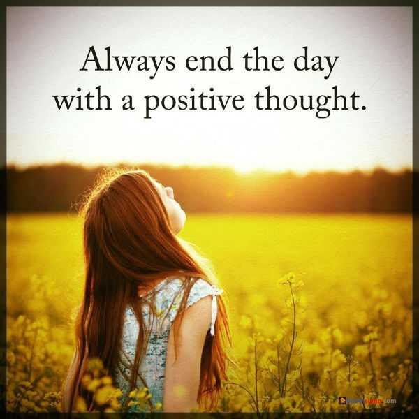 Positive Thoughts Inspirational Sayings Always End The Day Boom Sumo