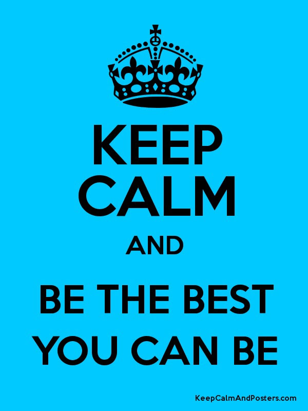 KEEP CALM AND BE THE BEST YOU CAN BE Poster