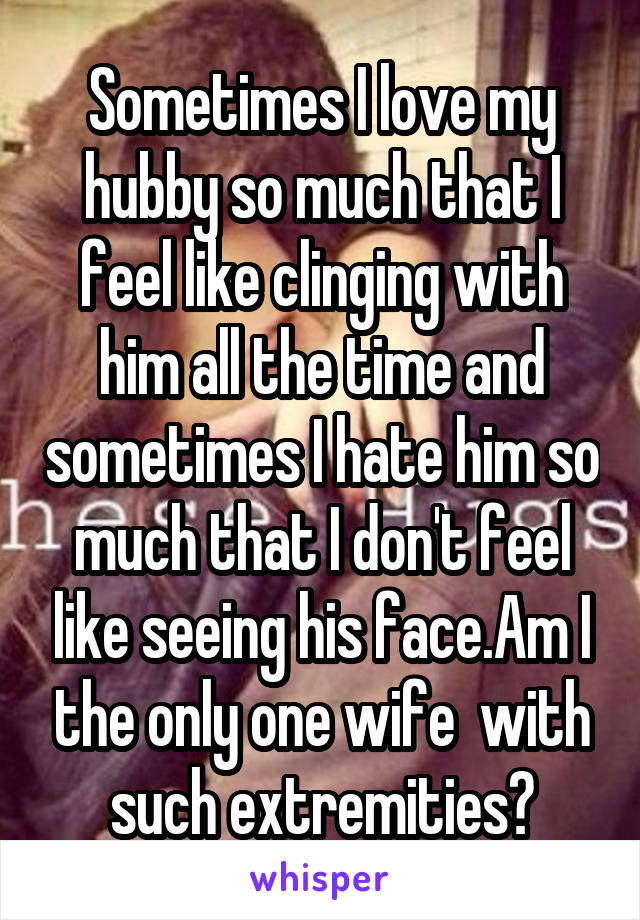 Sometimes I Love My Hubby So Much That I Feel Like Clinging With Him
