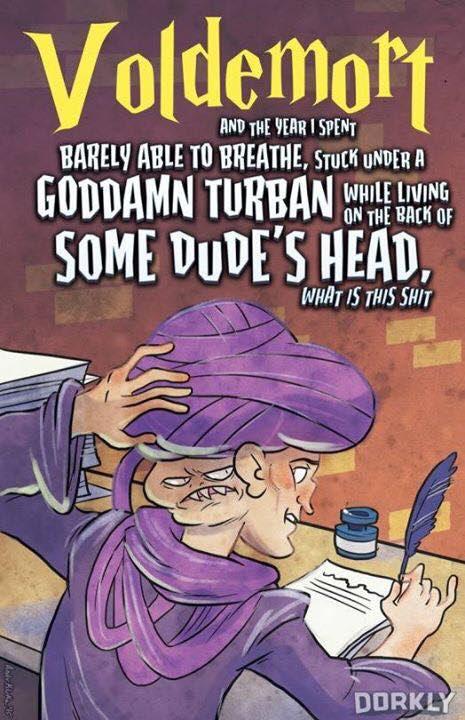 """Tradução livre: """"Voldemort - E o ano em que eu passei mal conseguindo respirar, preso sob um turbante, enquanto eu vivia na parte de trás da cabeça de um cara, que porra é essa"""""""