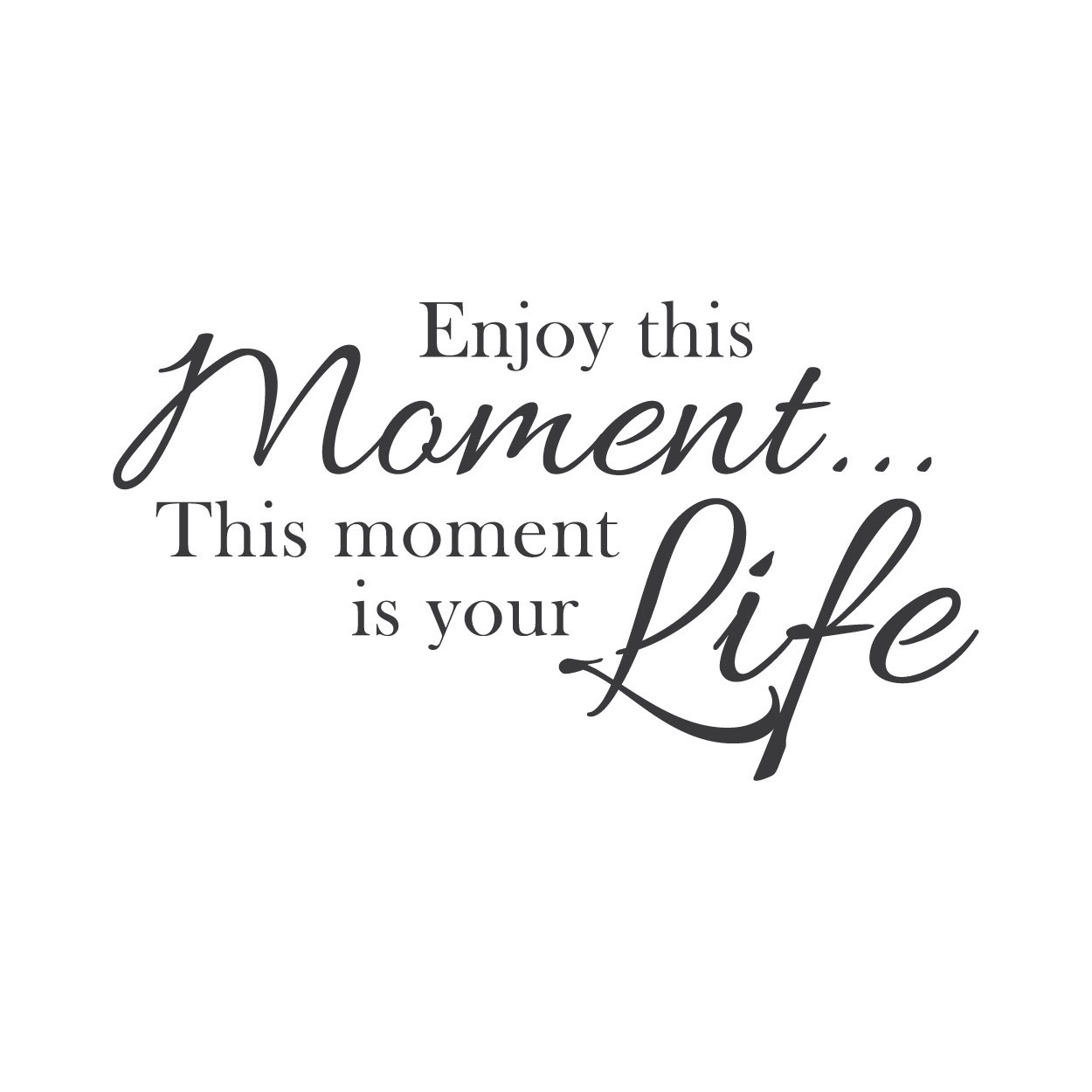 Quotes About Enjoy The Moment 114 Quotes
