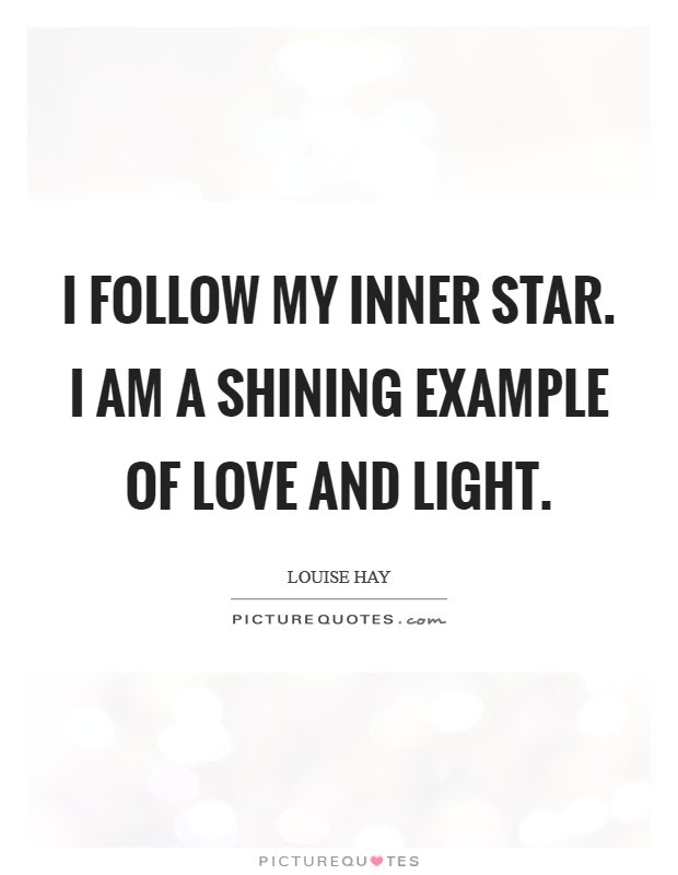 I Follow My Inner Star I Am A Shining Example Of Love And Light