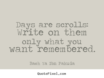 Inspirational Quotes Days Are Scrolls Write On Them Only What You