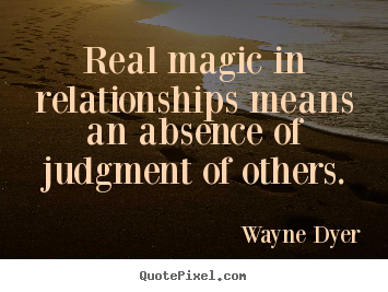 Real Magic In Relationships Means An Absence Of Judgment Of Others