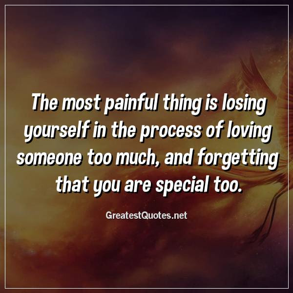 The Most Painful Thing Is Losing Yourself In The Process Of Loving