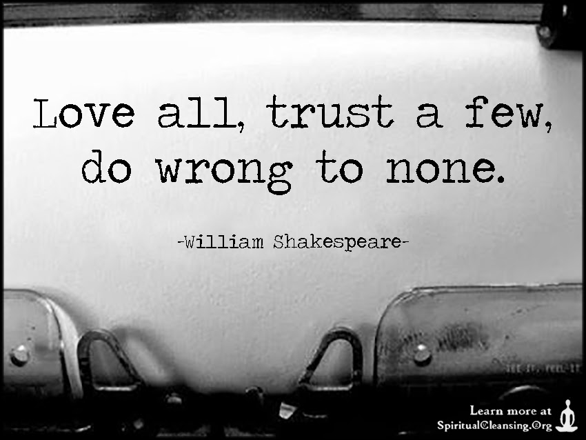 Love All Trust A Few Do Wrong To None Spiritualcleansingorg