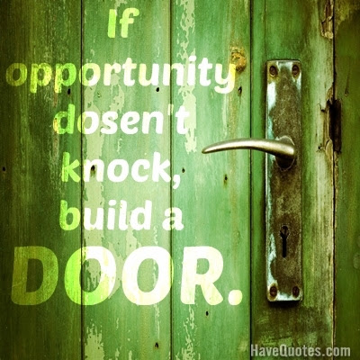 If Oppertunity Dosent Knock Build A Door Quote Life Quotes Love